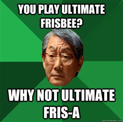 Ultimate Frisbee Memes - you play ultimate frisbee why not ultimate fris a high expectations asian father quickmeme