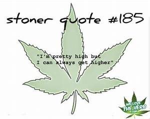 Stoner Quote? My husband's quote. '_' | cloud 9 ...