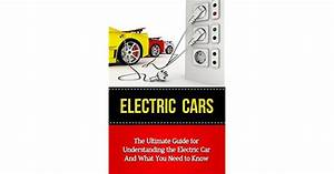 Electric Cars  The Ultimate Guide For Understanding The