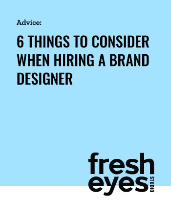 6 Things To Consider When Hiring A Brand Designer