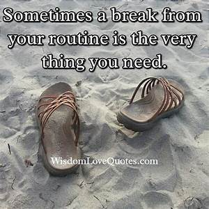 Take a break from your routine life – Wisdom Love Quotes