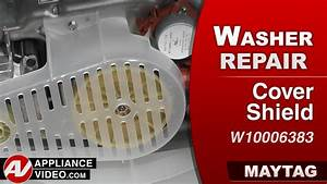 Maytag Mvwx500x Washer  U2013 Rattling Sound While Running  U2013 Cover Shield