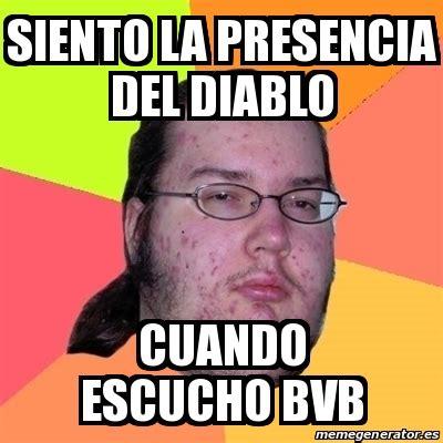 Memes Del Diablo - meme friki siento la presencia del diablo cuando escucho bvb 21508493