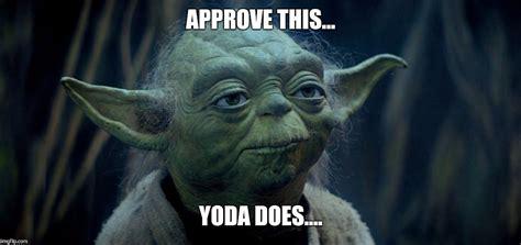 Yoda Meme Generator - image tagged in yoda approves star wars imgflip