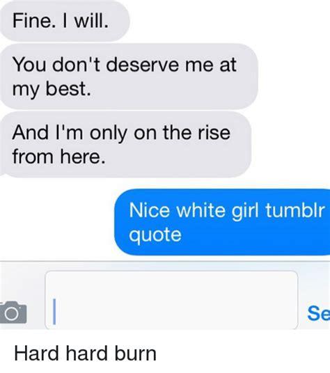 You Dont Deserve Me Quotes Tumblr