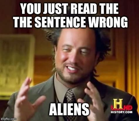 Memes That Are Just Wrong - ancient aliens meme imgflip