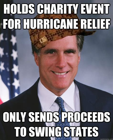 Relief Meme - holds charity event for hurricane relief only sends proceeds to swing states scumbag romney