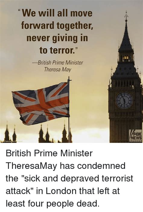 Moving In Together Meme - we will all move forward together never giving in to terror british prime minister theresa may a