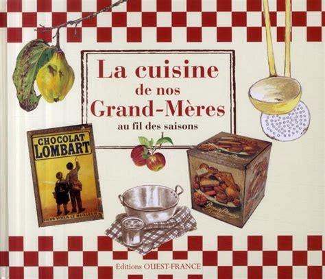 cuisine de grand mere livre la cuisine de nos grand mères au fil des saisons