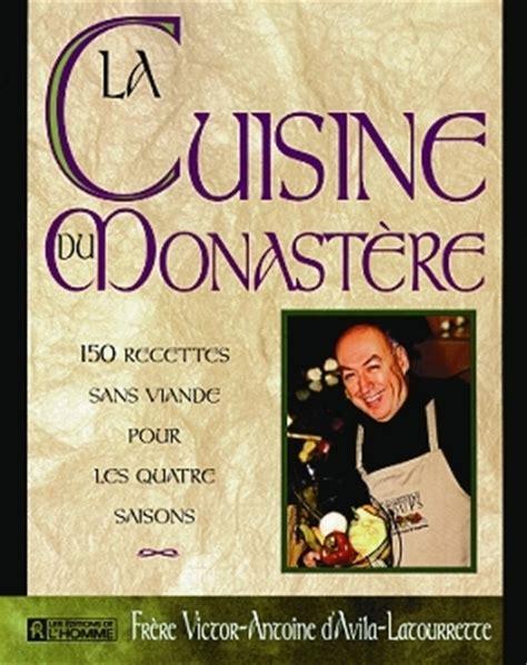 livre de cuisine pour homme livre la cuisine du monastère 150 recettes sans viande