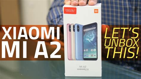 xiaomi mi a2 unboxing and look specs features and more