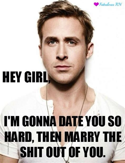 Hey Girl Ryan Gosling Meme - hey girl meme ryan gosling meme nurse humor nursing humor dating meme marry dating ryan