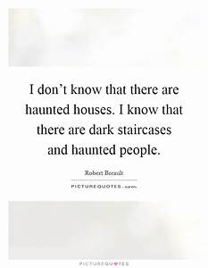 I don't kno... Haunted Places Quotes