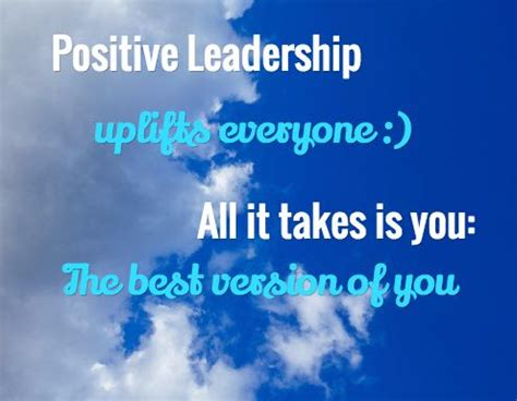positive leadership uplifts    takes