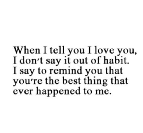 When I Tell You I Love You I Dont Say It Out Of Habit I