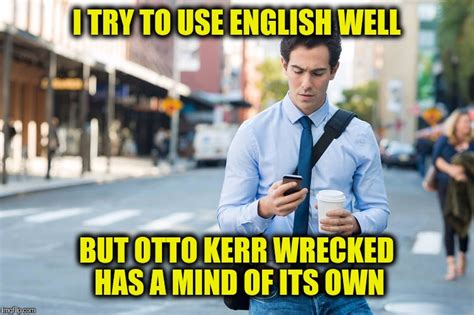Proper English Meme - it happens every time i don t prufe reed imgflip