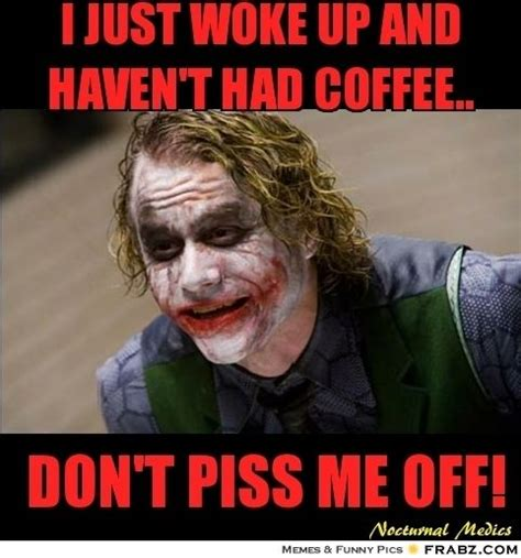 Be creative but memes must come naturally. I just woke up and haven't had coffee..... - Meme ...