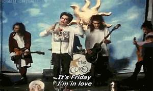 friday i'm in love the cure | Tumblr