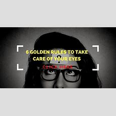 6 Golden Rules To Take Care Of Your Eyes