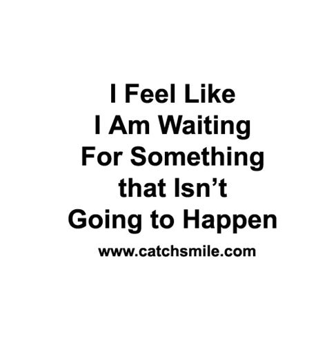 Waiting Something Happen Quotes