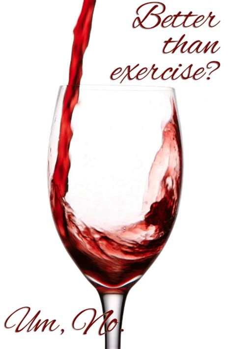 red wine  exercise    deconstruct  hype