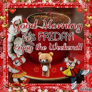 Good Morning It's Friday! Enjoy The Weekend! Pictures ...
