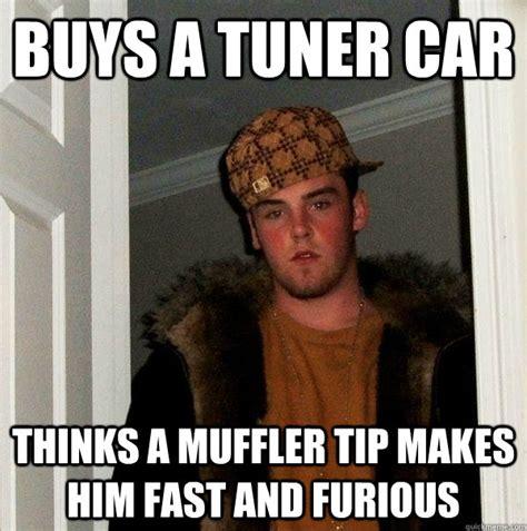 Memes Mufflers - buys a tuner car thinks a muffler tip makes him fast and furious scumbag steve quickmeme