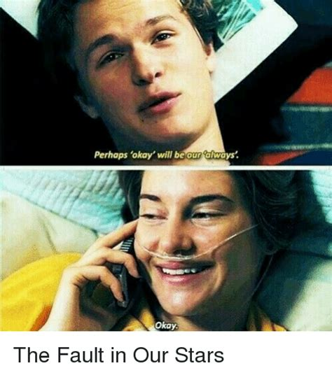 Fault In Our Stars Meme - perhaps okay will be our always okay the fault in our stars meme on sizzle