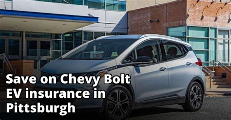 Wondering what the average cost of insurance for chevy? Compare Chevy Bolt EV Insurance Quotes in Pittsburgh Pennsylvania