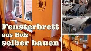 Fensterbank Selber Bauen : fensterbrett aus holz selber bauen youtube ~ Whattoseeinmadrid.com Haus und Dekorationen