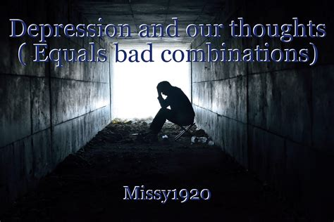 Depression and our thoughts ( Equals bad combinations ...
