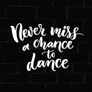 Never Miss A Chance To Dance Inspiration Phrase About