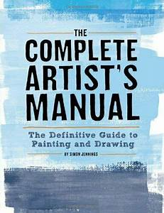 The Complete Artist U0026 39 S Manual  The Definitive Guide To Pain