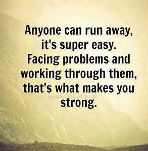 #Truth. Don't run away from your problems. Face them and ...