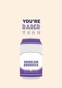 """You rarer than a can of Dandelion & Burdock"" - Suck it ..."