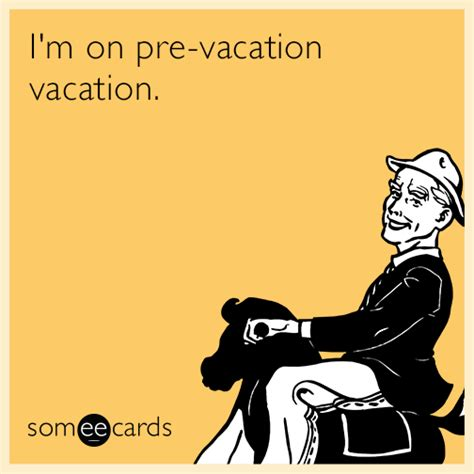 Meme Ecards - i m on pre vacation vacation farewell ecard