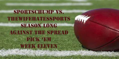Week Eleven Against The Spread Pick 'em Sportschump Vs Kp Vs Scott Gabree  Sports Chump