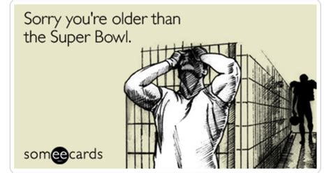 Sorry Youre Older Than The Super Bowl Birthday Ecard