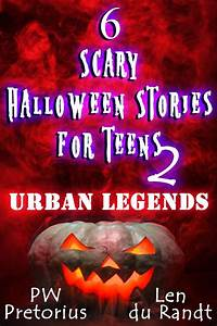 6 Scary Halloween Stories For Teens Urban Legends Ebook