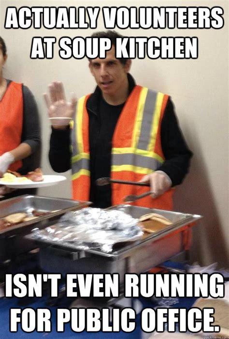 Kitchen Meme - actually volunteers at soup kitchen isn t even running for public office good guy ben stiller