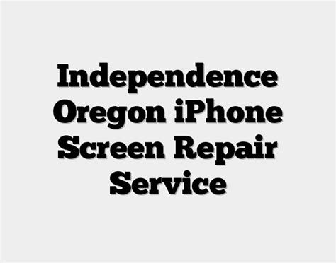 independence  iphone screen repair service fix