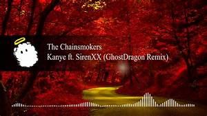 The Chainsmokers - Kanye ft SirenXX (GhostDragon Remix ...