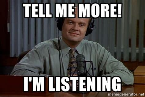 Tell Me More Meme Generator - tell me more i m listening frasier trump meme generator