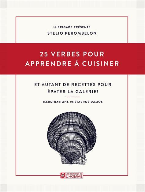 apprendre a cuisiner livre 25 verbes pour apprendre à cuisiner et autant de