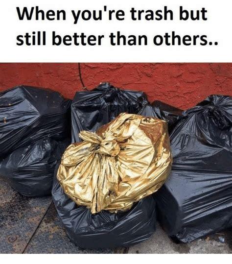Meme Trash - 25 best memes about youre trash youre trash memes