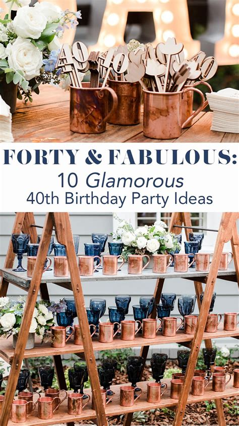 Forty & Fabulous: 10 Glamorous 40th Birthday Ideas 40th