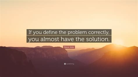 steve jobs quote   define  problem correctly