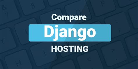 best django websites django hosting reviews find the best choice for building