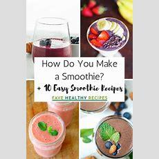How Do You Make A Smoothie? + 10 Easy Smoothie Recipes Favehealthyrecipescom
