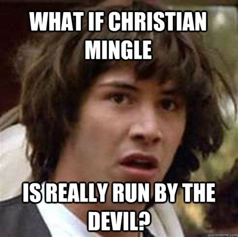 Christian Mingle Meme - what if christian mingle is really run by the devil conspiracy keanu quickmeme